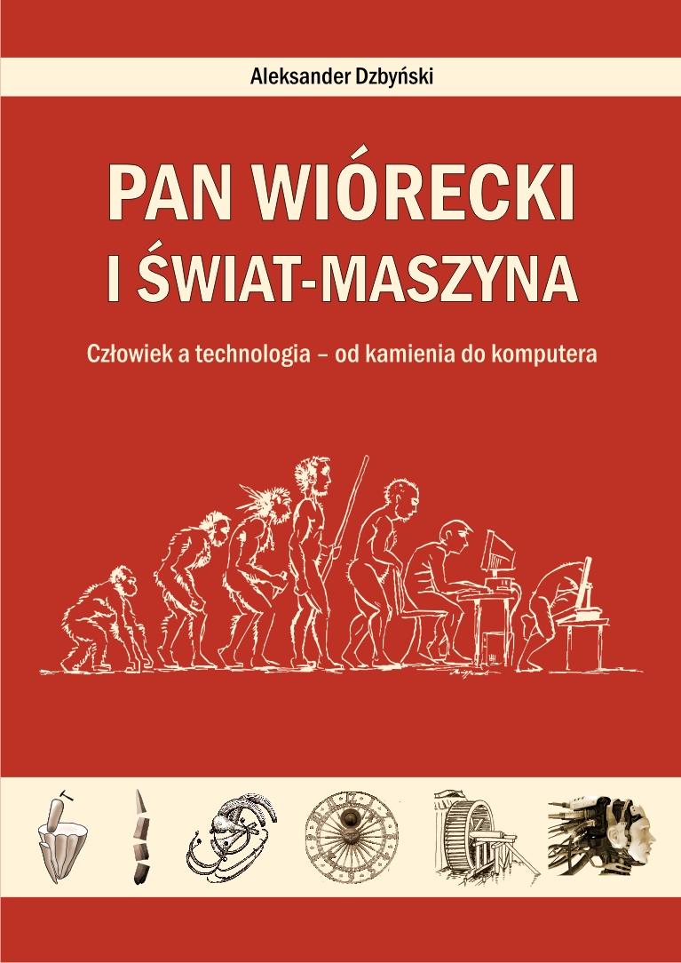 Pan Wiórecki i Świat Maszyna. Człowiek a technologia. - Aleksander Dzbyński